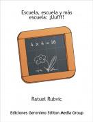 Ratuel Rubvic - Escuela, escuela y más escuela: ¡Uufff!