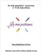 fasulla@stecchina - le mie passioni- concorso n°4 di stecchina