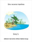 Giuly S. - Una vacanza topolosa