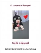 Giulia e Masquet - vi presento Masquet