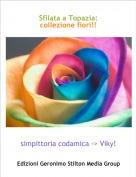 simpittoria codamica -> Viky! - Sfilata a Topazia:collezione fiori!!