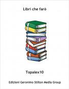 Topalex10 - Libri che farò