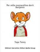 Topo Tenny - Per mille mozzarelline dov'è Benjamin