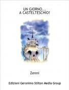 Zenni - UN GIORNO... A CASTELTESCHIO!