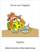 Toponto - 24 ore con Trappola