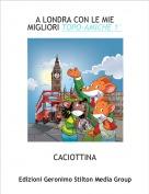 CACIOTTINA - A LONDRA CON LE MIE MIGLIORI TOPO-AMICHE 1°