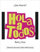 Ratin_Chus - ¡¡Soy Nueva!!