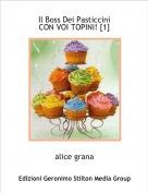 alice grana - Il Boss Dei PasticciniCON VOI TOPINI! [1]