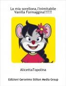 AlicettaTopolina - La mia sorellona,l'inimitabile Vanilla Formaggina!!!!!!