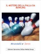 Miranda02 e  Zenni - IL MISTERO DELLA PALLA DA BOWLING