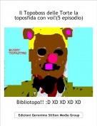 Bibliotopo!! :D XD XD XD XD - Il Topoboss delle Torte la toposfida con voi!(5 episodio)