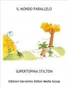 SUPERTOPINA STILTON - IL MONDO PARALLELO