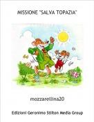 """mozzarellina20 - MISSIONE """"SALVA TOPAZIA"""""""