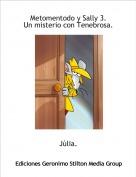 Júlia. - Metomentodo y Sally 3.Un misterio con Tenebrosa.