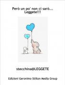 stecchina@LEGGETE - Però un po' non ci sarò...Leggete!!!