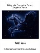 Ratón Loco - Tidey y la Compañía EstelarSegunda Parte