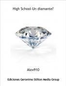 Alex910 - High School-Un diamante?