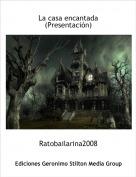 Ratobailarina2008 - La casa encantada(Presentación)