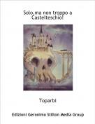 Toparbi - Solo,ma non troppo a Castelteschio!