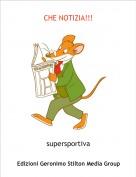 supersportiva - CHE NOTIZIA!!!
