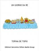 TOPINA DE TOPIX - UN GIORNO DA RE