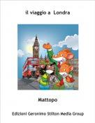 Mattopo - il viaggio a  Londra