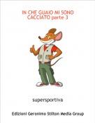 supersportiva - IN CHE GUAIO MI SONO CACCIATO parte 3