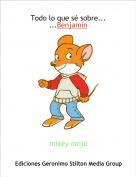 mikey ninja - Todo lo que sé sobre... ...Benjamín