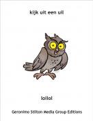 lollol - kijk uit een uil
