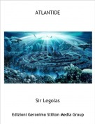 Sir Legolas - ATLANTIDE
