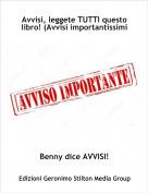 Benny dice AVVISI! - Avvisi, leggete TUTTI questo libro! (Avvisi importantissimi)