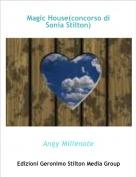 Angy Millenote - Magic House(concorso di Sonia Stilton)