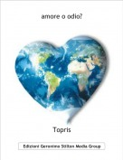 Topris - amore o odio?