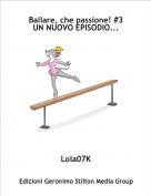Lola07K - Ballare, che passione! #3UN NUOVO EPISODIO...