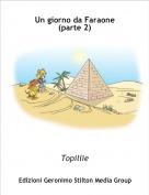 Topillie - Un giorno da Faraone (parte 2)