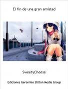 SweetyCheese - El fin de una gran amistad