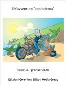 """topella  granschizzo - Un'avventura """"appiccicosa"""""""