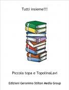 Piccola topa e TopolinaLavi - Tutti insieme!!!