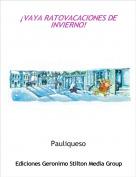 Pauliqueso - ¡VAYA RATOVACACIONES DE INVIERNO!