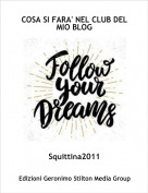 Squittina2011 - COSA SI FARA' NEL CLUB DEL MIO BLOG
