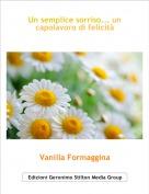 Vanilla Formaggina - Un semplice sorriso... un capolavoro di felicità