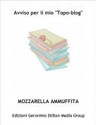 """MOZZARELLA AMMUFFITA - Avviso per il mio """"Topo-blog"""""""