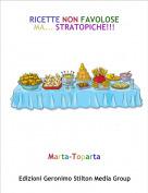 Marta-Toparta - RICETTE NON FAVOLOSE MA... STRATOPICHE!!!