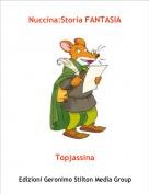 Topjassina - Nuccina:Storia FANTASIA