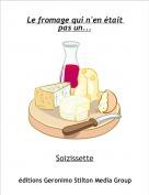 Soizissette - Le fromage qui n'en était pas un...