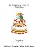 Chaychay - La desastrosa boda de Geronimo
