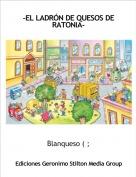 Blanqueso ( ; - -EL LADRÓN DE QUESOS DE RATONIA-