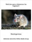 RatoIngeniosa - Noticias para relamerse los bigotes!!