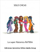 La super Ratonica RATIDIA - SOLO CHICAS