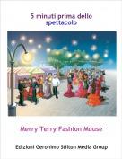 Merry Terry Fashion Mouse - 5 minuti prima dello spettacolo